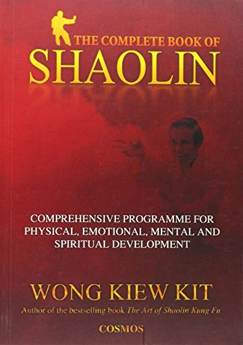 The Complete Book of Shaolin: Comprehensive Programme for Physical, Emotional, Mental and Spiritual Development by Wong Kiew Kit (2002-05-01)