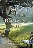 Exégèse sur le Livre des ROMAINS ( I ) (French Edition)