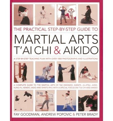 The Practical Step-by-step Guide to Martial Arts, T'ai Chi & Aikido: A Step-by-step Teaching Plan (Paperback) - Common