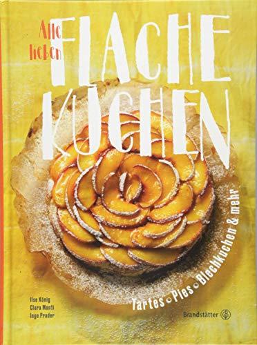 Das Backbuch: Alle lieben flache Kuchen. Einfach und schnell: Süße und salzige Tartes, Pies, Apfelkuchen und mehr