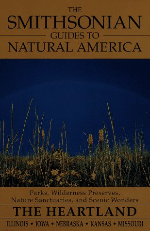 The Smithsonian Guides to Natural America: The Heartland: Illinois, Iowa, Nebraska, Kansas, Missouri