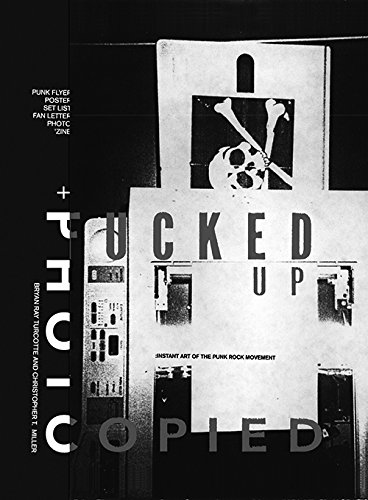 Fucked Up + Photocopied: Instant Art of the Punk Rock Movement: The Instant Art of the Punk Rock Movement por Bryan Ray Turcotte