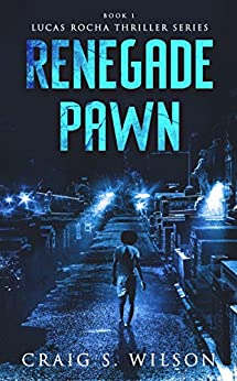 Renegade Pawn (Lucas Rocha Thriller Series Book 1) by [Wilson, Craig S.]