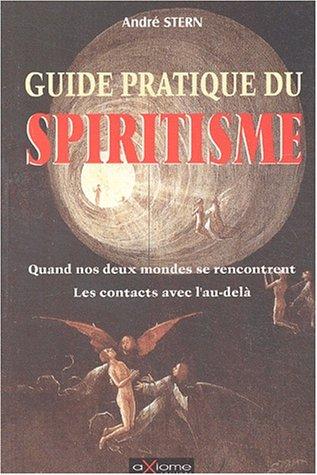 Guide pratique du spiritisme. Les contacts avec l'au-delà