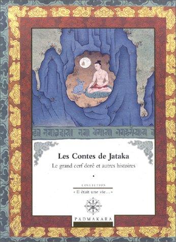 LES CONTES DE JATAKA. Volume 1, Le grand cerf doré et autres histoires