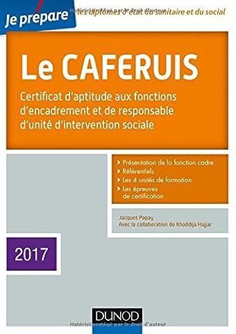 Je prépare le CAFERUIS 2017- 4e éd. - Certificat d'aptitude aux fonctions d'encadrement...: Certificat d'aptitude aux fonctions d'encadrement et de responsable d'unité d'intervention sociale
