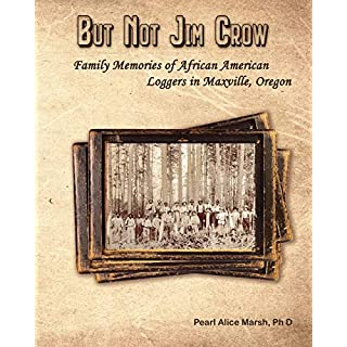 But Not Jim Crow: Family Memories of African American Loggers of Maxville, Oregon (English Edition)
