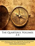 [(The Quarterly, Volumes 3-4)] [Created by Angeles County Pioneers of Southern Los Angeles County Pioneers of Southern ]