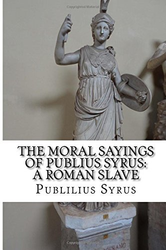 The Moral Sayings of Publius Syrus: A Roman Slave by Publilius Syrus (2016-06-03)