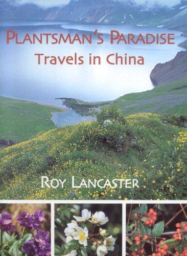Plantsmans Paradise: Travels in China: A Plantsman's Paradise -
