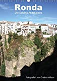 Ronda, die Schöne Andalusiens (Wandkalender 2018 DIN A3 hoch): Anspruchsvolle Fotografien von Cristina Wilson aus eine der schönsten Städte ... Wilson, Cristina und GbR, Kunstmotivation