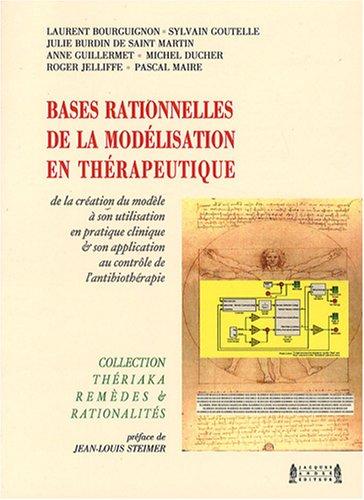 Bases rationnelles de la modélisation en thérapeutique : De la création du modèle à son utilisation en pratique clinique et son application au contrôle de l'antibiothérapie