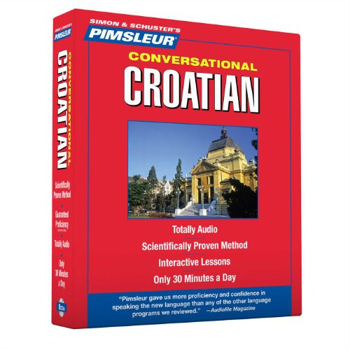 Pimsleur Croatian Conversational Course - Level 1 Lessons 1-16 CD: Learn to Speak and Understand...