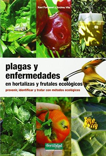 Plagas y enfermedades en hortalizas y frutales ecológicos: prevenir, identificar y tratar con métodos ecológicos (Guías para la Fertilidad de la Tierra) por Xavi Fontanet i Roig