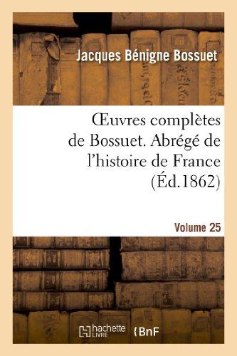 Oeuvres Complètes de Bossuet. Vol. 25 Abrégé de l'Histore de France (Litterature)