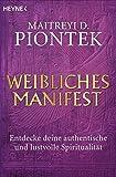 Weibliches Manifest: Entdecke deine authentische und lustvolle Spiritualität