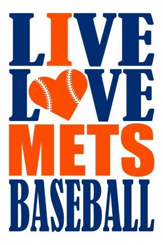 Live Love Mets Baseball Journal: A lined notebook for the New York Mets fan, 6x9 inches, 200 pages. Live Love Baseball in blue and I Heart Mets in orange. (Sports Fan Journals) por WriteDrawDesign