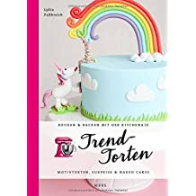 Trendtorten: Motivtorten, Surprise & Naked Cakes (Kochen & Backen mit der KitchenAid)