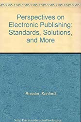 Perspectives on Electronic Publishing: Standards, Solutions, and More