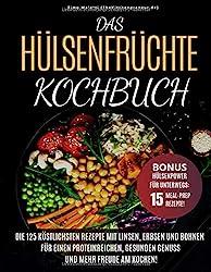Das Hülsenfrüchte-Kochbuch: Die 125 köstlichsten Rezepte mit Linsen, Erbsen und Bohnen