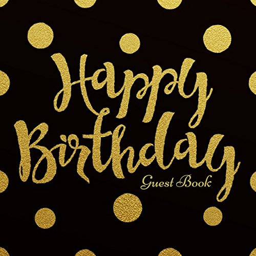 Happy Birthday Guest Book: Message Log Keepsake Notebook For Family and Friend To Write In (Celebrations Guest)