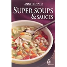 Super Soups and Sauces by Annette Yates (2004-04-20)