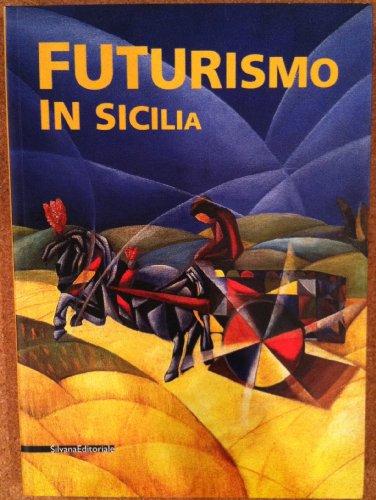 Futurismo in Sicilia. Catalogo della mostra (Taormina, 27 maggio-16 ottobre 2005). Ediz. italiana, inglese, tedesca, francese e spagnola: 1914-1934