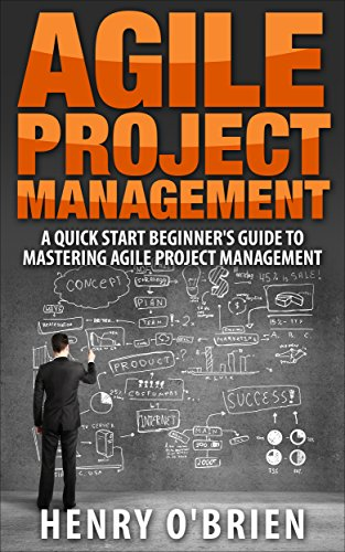 Agile : Agile Project Management, A QuickStart Beginners 's Guide To Mastering Agile Project Management ! (English Edition)