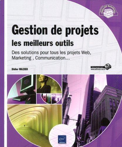 Gestion de projets : les meilleurs outils - Des solutions pour tous les projets Web, Marketing, Communication.