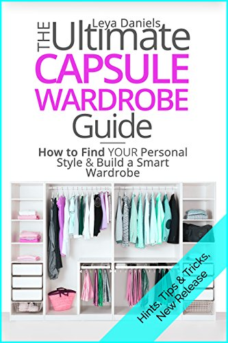 The Ultimate Capsule Wardrobe Guide : How to Find Your Personal Style & Build a Smart Wardrobe (Wardrobe Essentials, Personal Style for Women) (English Edition)