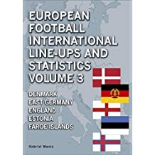 European Football International Line-Ups and Statistics: Denmark to Faroe Islands Volume 3