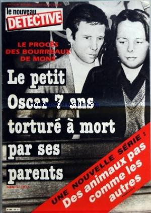 NOUVEAU DETECTIVE (LE) [No 129] du 07/03/1985 - LE PROCES DES BOURREAUX DE MONS - LE PETIT OSCAR 7 ANS - TORTURE A MORT PAR SES PARENTS - DES ANIMAUX PAS COMMES LES AUTRES - LA TRAGEDIE DE FORBACH - CHARLES HAHL - ROLAND WOLF - LAURENT SPAETH - FRANCOIS BREGANT - ROMAIN ZAPP - FRANCOIS GANDER - GERARD ERBS - PIERRE ALBERT - MICHEL GROSJEAN