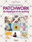 Guide pratique du patchwork, de l'appliqué et du quilting: Techniques et modèles.