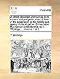 download ebook a select collection of drawings from curious antique gems; most of them in the possession of the nobility and gentry of this kingdom. etched after the rembrandt, by t. worlidge. volume 1 of 3 pdf epub