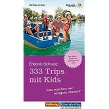 333 Trips mit Kids - Was machen wir morgen, Mama?: Erlebnis Schweiz (Kümmerly+Frey Freizeitbücher)
