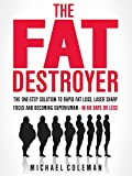 The Fat Destroyer: The One-Step Solution To Rapid Fat Loss, Laser Sharp Focus And Becoming Superhuman - IN 60 DAYS OR LESS