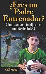¿Eres un Padre Entrenador?: Cómo ayudar a tu hijo en el mundo del fútbol