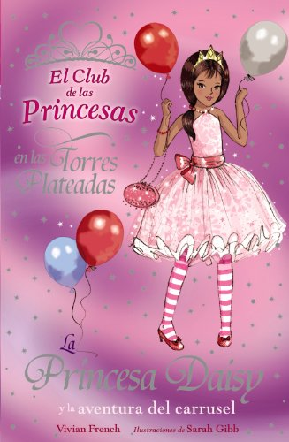 La Princesa Daisy y la aventura del Carrusel (Literatura Infantil (6-11 Años) - El Club De Las Princesas)