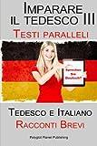 Scarica Libro Imparare il tedesco III con Testi paralleli Racconti Brevi III Tedesco e Italiano Bilingue (PDF,EPUB,MOBI) Online Italiano Gratis