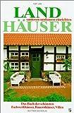 Landhäuser: sanieren, umbauen, einrichten. Das Buch der schönsten Fachwerkhäuser, Bauernhäuser und Villen