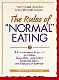 The Rules of Normal Eating: A Commonsense Approach for Dieters, Overeaters, Undereaters, Emotional Eaters, and Everyone in Between! (Learn Every Day)