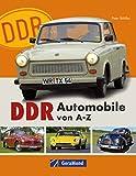 DDR Automobile von A–Z. Nostalgie vom Feinsten – die Autos der DDR: Melkus RS 1000 aus Dresden, EMW, IFA F9 und Wartburg aus Eisenach, P70, P240 und Trabant ... Zwickau. Die Auto Legenden gestern und heute