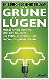 Grüne Lügen: Nichts für die Umwelt, alles fürs Geschäft - wie Politik und Wirtschaft die Welt zugrunde richten - Friedrich Schmidt-Bleek