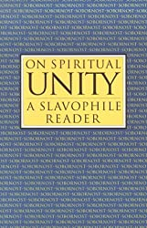 On Spiritual Unity: A Slavophile Reader (Esalen-Lindisfarne Library of Russian Philosophy)