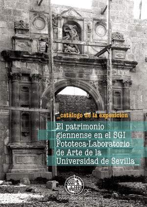 EL PATRIMONIO GIENNENSE EN EL SGI FOTOTECA-LABORATIO DE ARTE DE LA UNIVERSIDAD DE SEVILLA (Catálogos)