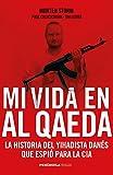 Mi vida en Al Qaeda: La historia del yihadista danés que espió para la CIA (HUELLAS)