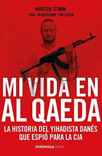 Mi vida en Al Qaeda: La historia del yihadista danés que espió para la CIA (HUELLAS) por Morten Storm