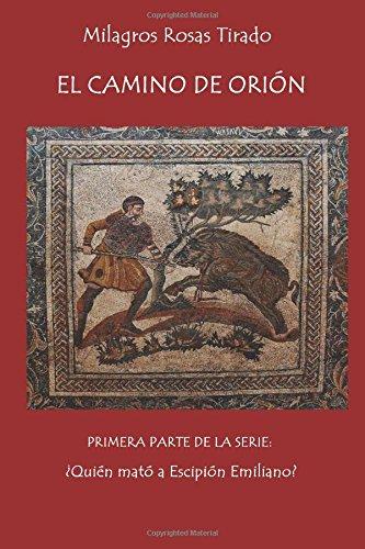 El camino de Orión: Volume 1 (¿Quién mató a Escipión Emiliano?)