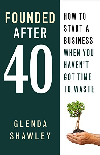 Founded After Forty: How to start a business when you haven't got time to waste (English Edition)