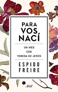 Para Vos nací: Un mes con Teresa de Jesús par Espido Freire
